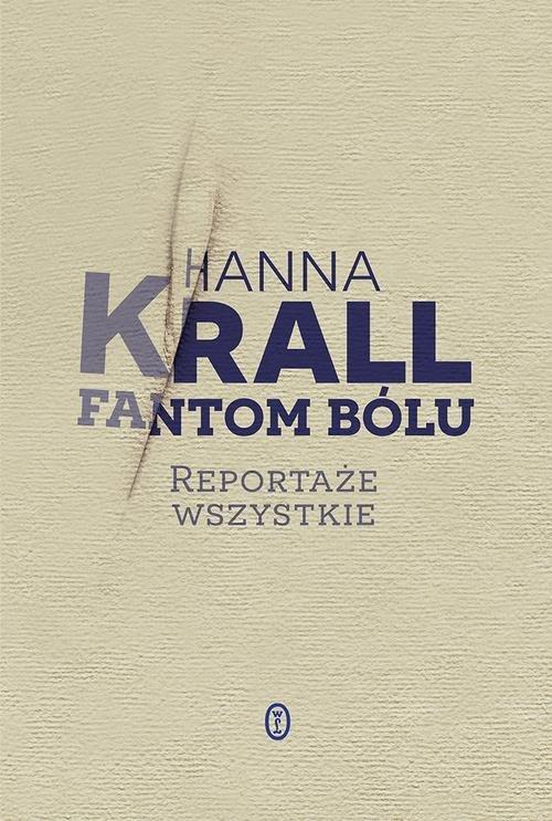 Fantom bólu Reportaże wszystkie Hanna Krall