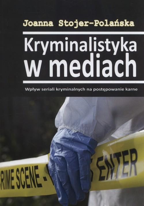 Kryminalistyka w mediach Joanna Stojer-Polańska