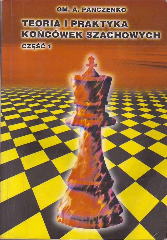 Znalezione obrazy dla zapytania Gm. A. Panczenko Teoria i praktyka końcówek szachowych część 1