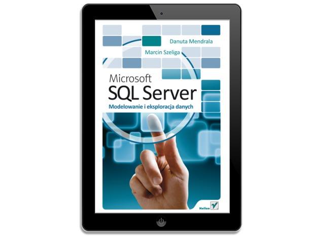 Microsoft SQL Server. Modelowanie i eksploracja