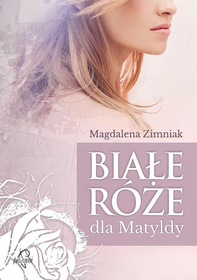"""""""Białe róże dla Matyldy"""" Magdalena Zimniak – recenzja"""