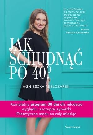 Jak schudnąć po 40? - Oceny, opinie, ceny - Agnieszka Mielczarek - Lubimyczytać.pl