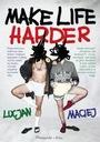 Make life harder  - Lucjan Maciej