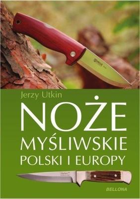 Noże myśliwskie Polski i Europy Utkin Jerzy