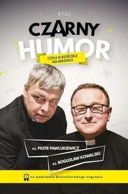 Czarny Humor czyli o kościele na wesoło Bogdan Kowalski, Piotr Pawlukiewicz