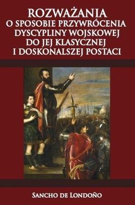 Rozważania o sposobie przywrócenia dyscypliny wojskowej do jej klasycznej i doskonalszej postaci Londoño Sancho de
