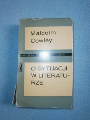 Malcolm Cowley - O SYTUACJI W LITERATURZE