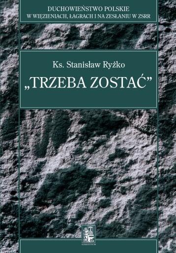 Trzeba zostać (ks. Stanisław Ryżko)